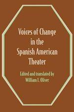 Voices of Change in the Spanish American Theater : An Anthology