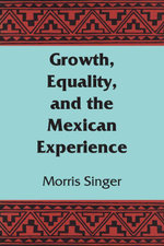 Growth, Equality, and the Mexican Experience - Morris Singer
