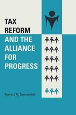 Tax Reform and the Alliance for Progress - Raynard M Sommerfeld