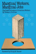 Marginal Workers, Marginal Jobs : The Underutilization of American Workers - Teresa A. Sullivan