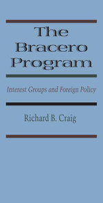 The Bracero Program : Interest Groups and Foreign Policy - Richard B. Craig