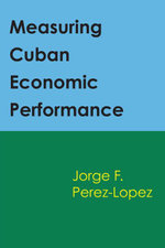 Measuring Cuban Economic Performance - Jorge F. Perez-Lopez