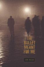 The Bullet Meant for Me - Jan Reid