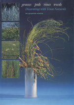 Grasses, Pods, Vines, Weeds : Decorating with Texas Naturals - Quentin Steitz
