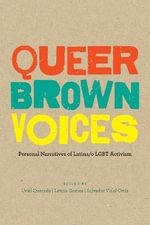 Queer Brown Voices : Personal Narratives of Latina/O Lgbt Activism - Uriel Quesada