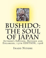 Bushido : The Soul of Japan - Author's Edition 1908, Revised & Enlarged: Author's Edition, Revised and Enlarged, 13th Edition, 1 - Inazo Nitobe Ph D