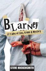 Blarney : 12 Tales of Lies, Crime & Mystery - Steve Hockensmith