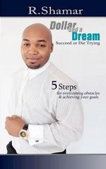 Dollar and a Dream : Succeed or Die Trying - R Shamar