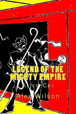 Legend of the Mighty Empire : Alien Cry - MR Alex James Wilson