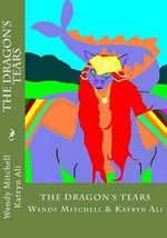 The Dragon's Tears - Wendy Mitchell and Katryn Ali
