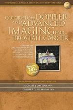 Color-Flow Doppler and Advanced Imaging for Prostate Cancer : A Primer on Color-Flow Doppler Ultrasound and Advanced Imaging Techniques - Michael J Dattoli M D