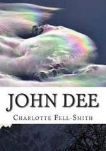 John Dee : Elizabethan Mage - Charlotte Fell Smith