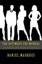 The Ultimate Sex Manual : Uncensored Secret Strategies (for Men) to Seduce and Fuck Like a Pornstar All Day Long - Daniel Marques
