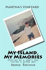 Martha's Vineyard : My Island, My Memories: Stories by a Small Boy Inside a Grown Man - MR Andrew John Robinson