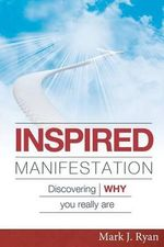 Inspired Manifestation : Discovering Why You Really Are - Mark J Ryan