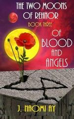Of Blood and Angels : The Two Moons of Rehnor, Book 3 - J Naomi Ay