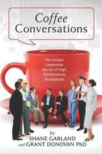 Coffee Conversations : The Simple Leadership Secret of High Performance Workplaces - Grant Donovan Phd
