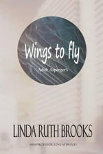 Wings to Fly : An Asperger Soars - Linda Brooks