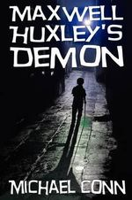Maxwell Huxley's Demon - Michael Conn