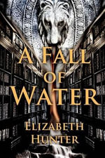 A Fall of Water : Elemental Mysteries Book Four - Elizabeth Hunter