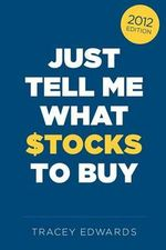 Just Tell Me What Stocks to Buy : 2012 - Tracey Edwards