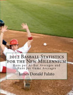 2012 Basball Statistics for the New Millennium - James Donald Falato