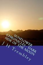 Sunflower Chronicles - Dark Side of the Moon : (Book 3) - J H Trembley