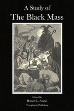 A Study of the Black Mass - Professor Montague Summers
