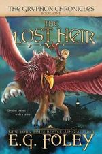 The Lost Heir (the Gryphon Chronicles, Book 1) - E G Foley