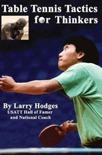 Table Tennis Tactics for Thinkers : First and Only Official Career Overview - Larry Hodges