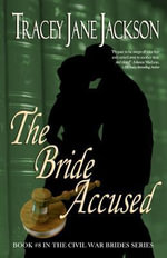 The Bride Accused : The Civil War Brides Series - Tracey Jane Jackson