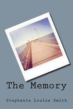 The Memory - Stephanie Louise Smith