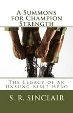 A Summons for Champion Strength : The Legacy of an Unsung Bible Hero - S R Sinclair