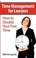 Time Management for Lawyers : How to Double Your Free Time - Mike Young Esq