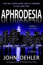 Aphrodesia : A Novel of Suspense - John Oehler