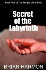 Secret of the Labyrinth : The Temple of the Blind #5 - Brian Harmon