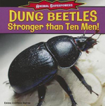 Dung Beetles : Stronger Than Ten Men! - Emma Carlson Berne