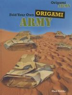 Fold Your Own Origami Army : Origami Army - Mark Bolitho