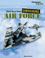 Fold Your Own Origami Air Force : Origami Army - Mark Bolitho