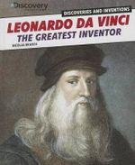 Leonardo Da Vinci : The Greatest Inventor - Nicolas Brasch