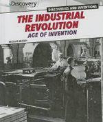 The Industrial Revolution : Age of Invention - Nicolas Brasch