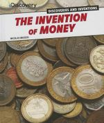 The Invention of Money : Discovery Education: Discoveries and Inventions - Nicolas Brasch