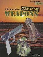 Fold Your Own Origami Weapons : Origami Army - Mark Bolitho