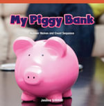 My Piggy Bank : Number Names and Count Sequence - Jessica Schmidt