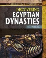 Discovering Egyptian Dynasties : Exploring African Civilizations - Therese Shea