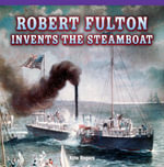 Robert Fulton Invents the Steamboat - Kate Rogers