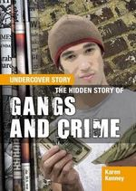 The Hidden Story of Gangs and Crime : Undercover Story - Karen Latchana Kenney