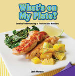What's on My Plate? : Develop Understanding of Fractions and Numbers - Leah Morado
