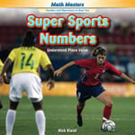 Super Sports Numbers : Understand Place Value - Nick Kleist
