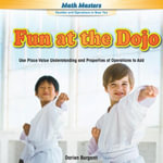 Fun at the Dojo : Use Place Value Understanding and Properties of Operations to Add - Darien Burganti